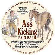 Ass Kicking Pain Balm for Farriers & other Hard Working Folks