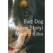Bad Dog - A Love Story by Martin Kihn
