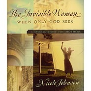 The Invisible Woman; When Only God Sees - A Special Story For Mothers