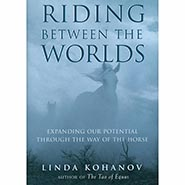 Riding Between the Worlds - Expanding our Potential Through the Way of the Horse ** SALE $5.00 OFF **