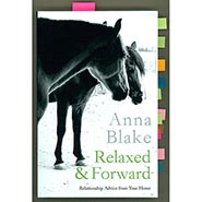Relaxed & Forward - Relationship Advice from Your Horse by Anna Blake