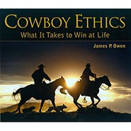 Cowboy Ethics - What It Takes to Win at Life by James P Owen