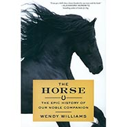 THE HORSE - The Epic History of Our Noble Companion by Wendy Williams ONLY ONE AVAILABLE