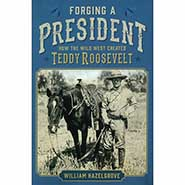 Forging a President: How the Wild West Created Teddy Roosevelt *FLAWED COVER* ONLY ONE AVAILABLE