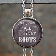 Blame it all on my Roots Glass Dome Necklace