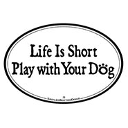 Life is Short Play with your Dog Magnet