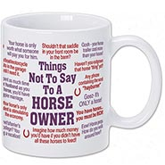 White Mug - HORSE OWNER Things not to say...