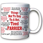 Things Not To Say to a Hot, Tired Farrier Mug