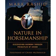Nature In Horsemanship Discovering Harmony Through Principles of Aikido by Mark Rashid