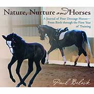 NATURE, NURTURE AND HORSES: A Journal of Four Dressage Horses--from Birth Through the First Year ONLY ONE AVAILABLE