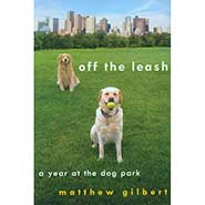 Off The Leash - A Year at the Dog Park by Matthew Gilbert *ONLY ONE AVAILABLE*