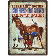 Ain't Nothin' A Good Horse & Good Whiskey Can't Fix! Tin Sign