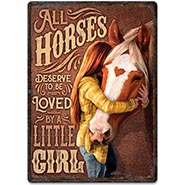 All Horses Deserve to be Loved  by a Little Girl Tin Sign
