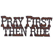 Pray First, Then Ride Cut out steel sign